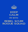 KEEP CALM I'M WITH  REBEL SCUM ROGUE SQUAD - Personalised Poster A4 size