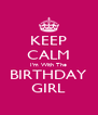 KEEP CALM I'm With The BIRTHDAY GIRL - Personalised Poster A4 size