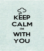 KEEP CALM  I'M  WITH YOU - Personalised Poster A4 size