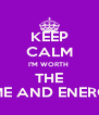KEEP CALM I'M WORTH  THE TIME AND ENERGY - Personalised Poster A4 size