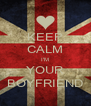 KEEP CALM I'M YOUR BOYFRIEND - Personalised Poster A4 size