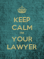 KEEP CALM I'M YOUR LAWYER - Personalised Poster A4 size