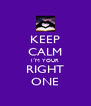 KEEP CALM I´M YOUR RIGHT ONE - Personalised Poster A4 size