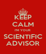 KEEP CALM I'M YOUR SCIENTIFIC ADVISOR - Personalised Poster A4 size