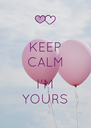 KEEP CALM  I'M YOURS - Personalised Poster A4 size