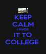 KEEP CALM I MADE IT TO COLLEGE  - Personalised Poster A4 size