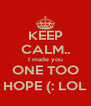 KEEP CALM.. I made you ONE TOO HOPE (: LOL - Personalised Poster A4 size