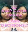 KEEP CALM I MAKE MY OWN DECISIONS.! - Personalised Poster A4 size