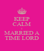 KEEP CALM I MARRIED A TIME LORD - Personalised Poster A4 size