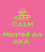 KEEP CALM I Married An AKA  - Personalised Poster A4 size