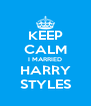 KEEP CALM I MARRIED HARRY STYLES - Personalised Poster A4 size