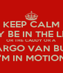 KEEP CALM I MAY BE IN THE LEXUS OR THE CADDY OR A  CARGO VAN BUT  I'M IN MOTION - Personalised Poster A4 size