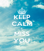 KEEP CALM I MISS YOU - Personalised Poster A4 size