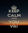 KEEP CALM I MISS YOU Viki - Personalised Poster A4 size