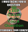 KEEP CALM I mustache You a  Question - Personalised Poster A4 size