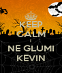 KEEP CALM I NE GLUMI KEVIN - Personalised Poster A4 size