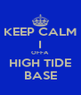 KEEP CALM I OFFA  HIGH TIDE BASE - Personalised Poster A4 size