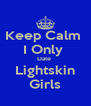 Keep Calm  I Only  Date  Lightskin Girls - Personalised Poster A4 size