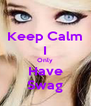Keep Calm I Only Have Swag - Personalised Poster A4 size