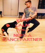 KEEP CALM I ONLY NEED A DANCEPARTNER - Personalised Poster A4 size