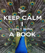 KEEP CALM I ONLY READ A BOOK  - Personalised Poster A4 size