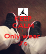 KEEP CALM I  Only wear  J's - Personalised Poster A4 size