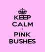 KEEP CALM I PINK BUSHES - Personalised Poster A4 size