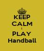 KEEP CALM I PLAY Handball - Personalised Poster A4 size