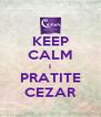 KEEP CALM I PRATITE CEZAR - Personalised Poster A4 size