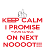 KEEP CALM I PROMISE YOUR SONGS ON NEXT NOOOOT!!! - Personalised Poster A4 size