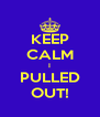 KEEP CALM I PULLED OUT! - Personalised Poster A4 size