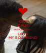 KEEP CALM I REALY,REALLY LOVE MY BOYFRIEND - Personalised Poster A4 size