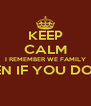 KEEP CALM I REMEMBER WE FAMILY EVEN IF YOU DON'T  - Personalised Poster A4 size