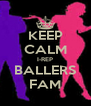 KEEP CALM I-REP BALLERS FAM - Personalised Poster A4 size