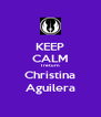 KEEP CALM I return Christina Aguilera - Personalised Poster A4 size