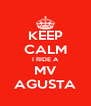 KEEP CALM I RIDE A MV AGUSTA - Personalised Poster A4 size