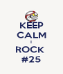 KEEP CALM I ROCK  #25 - Personalised Poster A4 size