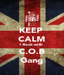 KEEP  CALM I Rock with  C.O.B Gang - Personalised Poster A4 size