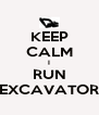 KEEP CALM I RUN EXCAVATOR - Personalised Poster A4 size