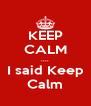 KEEP CALM .... I said Keep Calm - Personalised Poster A4 size