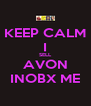 KEEP CALM I SELL AVON INOBX ME - Personalised Poster A4 size