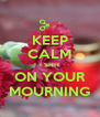 KEEP CALM I SHIT ON YOUR MOURNING - Personalised Poster A4 size