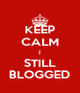 KEEP CALM I STILL BLOGGED - Personalised Poster A4 size