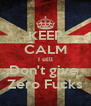 KEEP CALM I still Don't give  Zero Fucks - Personalised Poster A4 size