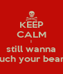 KEEP CALM I still wanna touch your beard. - Personalised Poster A4 size