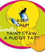 KEEP CALM I  TAWT I TAW  A PUDDY TAT!!  - Personalised Poster A4 size