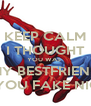 KEEP CALM I THOUGHT YOU WAS  MY BESTFRIEND NO YOU FAKE NIGGA - Personalised Poster A4 size