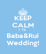 KEEP CALM I´TS  Baba&Rui Wedding! - Personalised Poster A4 size