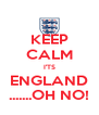 KEEP CALM I'TS ENGLAND .......OH NO! - Personalised Poster A4 size