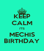 KEEP CALM I'TS MECHIS BIRTHDAY - Personalised Poster A4 size